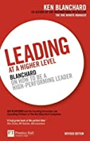 Leading at a Higher Level Blanchard on How to be a High Performing Leader by Blanchard, Ken ( Author ) ON May-20-2010, Paperback