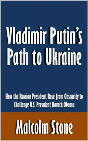 Vladimir Putin's Path to Ukraine: How the Russian President Rose from Obscurity to Challenge U.S. President Barack Obama [Article]
