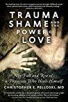 Trauma, Shame, and the Power of Love: The Fall and Rise of a Physician Who Heals Himself