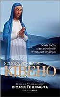 Nuestra Señora de Kibeho: María habla al mundo desde el corazón de África
