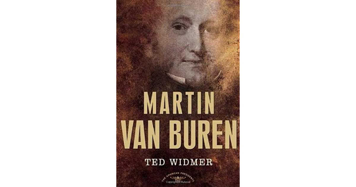martin van buren by ted widmer reviews discussion bookclubs lists