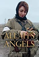 Allah's Angels: Chechen Women in War (60 Hikes Within 60 Miles)