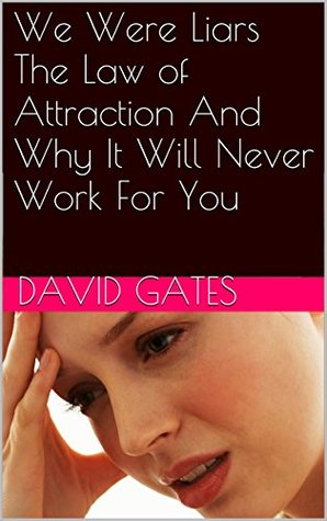 We Were Liars The Law of Attraction And Why It Will Never Work For You