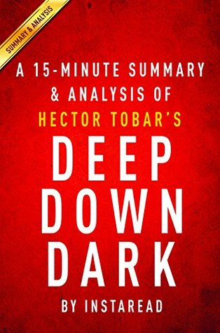 Deep Down Dark by Héctor Tobar - A 15-minute Summary & Analysis: The Untold Stories of 33 Men Buried in a Chilean Mine, and the Miracle That Set Them Free
