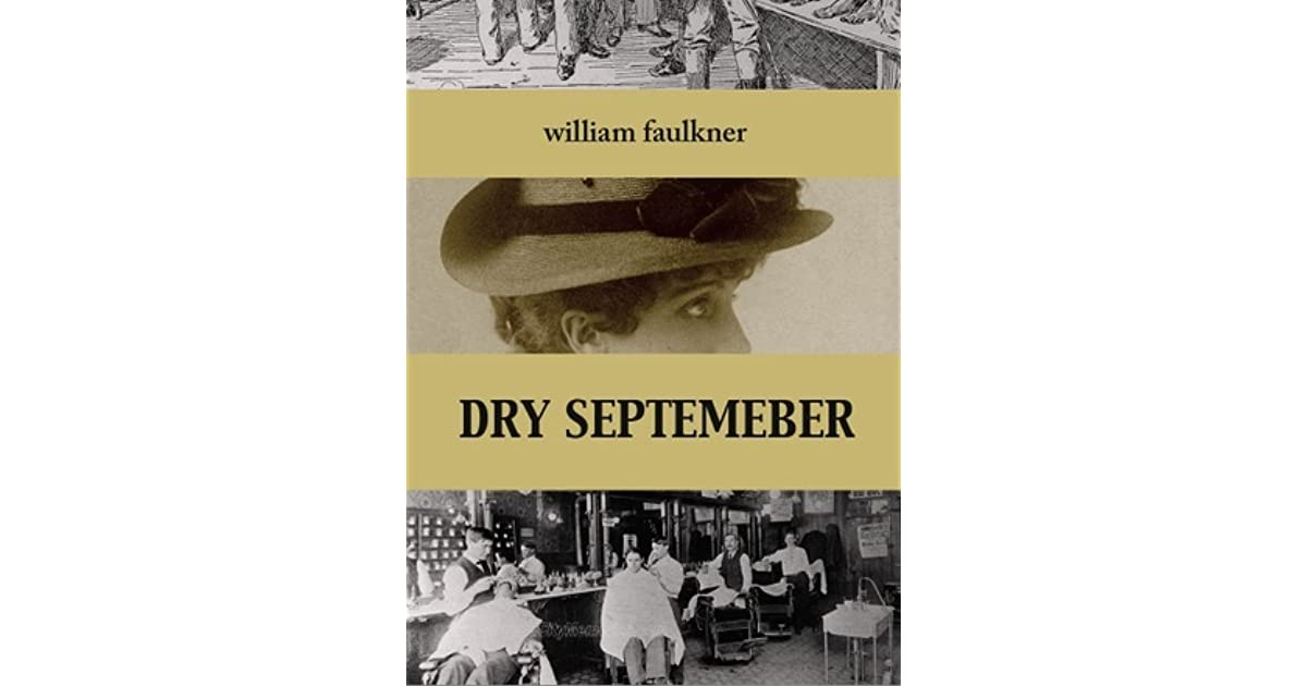racism in faulkners dry september essay The theme of rape in dry september is also central to faulkner's novel the themes of racism and lynching in the short story point suggestively toward.