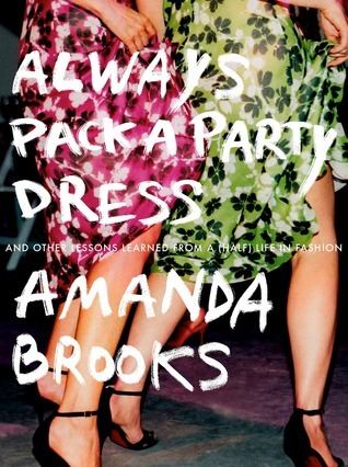 Always Pack a Party Dress  And Other Lessons Learned From a (Half) Life in Fashion