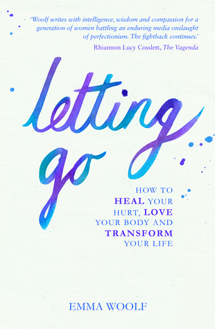 LETTING GO: How You Can Heal Your Hurt, Love Your Body and Transform Your Life
