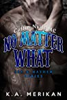 No Matter What by K.A. Merikan