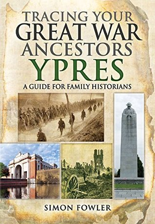 Tracing Your Great War Ancestors  Ypres A Guide for Family Historians