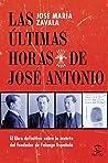 Las últimas horas de José Antonio: El libro definitivo sobre la muerte del fundador de Falange Española