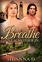Breathe Each Other In (All They Ever Needed, #3)