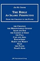Bible: An Islamic Perspective: From Creation to Flood