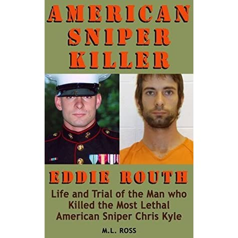 American Sniper Killer Eddie Routh: Life and Trial of the Man who