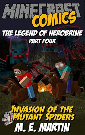 Minecraft: The Legend of Herobrine: Invasion of the Mutant Spiders (Minecraft Herobrine Comics Book 4)