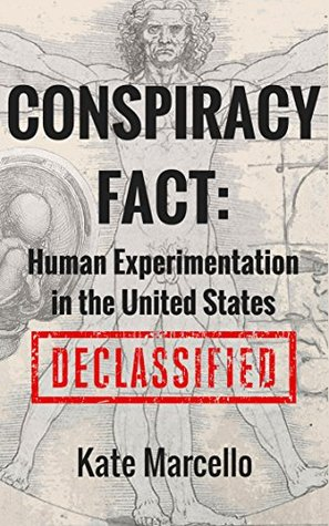 Conspiracy Fact: Human Experimentation in the United States: DECLASSIFIED (Conspiracy Facts Declassified Book 1)