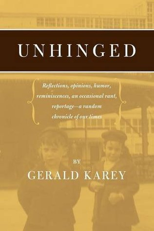 Unhinged: Reflections, Opinions, Humor, Reminiscences, an Occasional Rant, Reportage-A Random Chronicle of Our Times