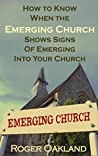 How to Know When the Emerging Church Shows Signs of Emerging into Your Church