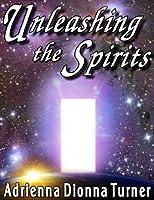 Unleashing the Spirits, Volume 1