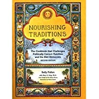 Nourishing Traditions Deluxe Edition (The Book that Challenges Politically Correct Nutrition and the Diet Dictocrats)