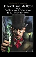 Dr Jekyll and Mr Hyde with The Merry Men & Other Tales and Fables (Wordsworth Classics)