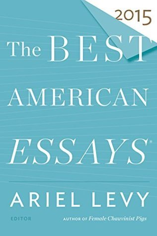 The Best American Essays 2015 by Ariel Levy