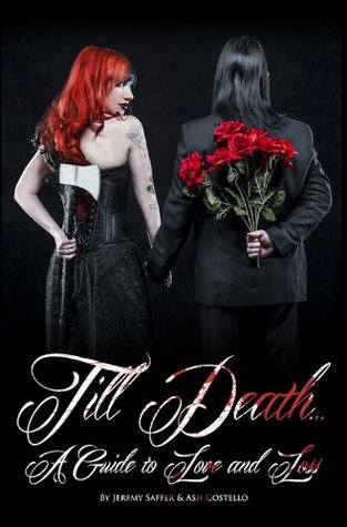 Till Death... A Guide to Love and Loss By Jeremy Saffer & Ash Costello