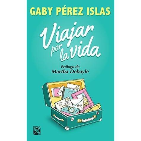 Viajar Por La Vida By Gaby Pérez Islas
