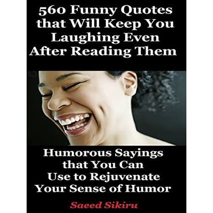 Funny Quotes 560 Humorous Sayings That Will Keep You Laughing Even After Reading Them By Saeed Sikiru