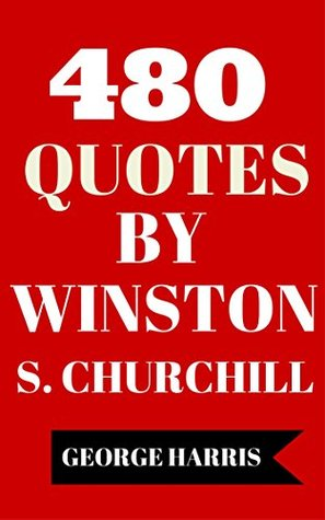 480 Quotes By Winston S. Churchill - Interesting, Motivational And Funny Quotes By Winston S. Churchill
