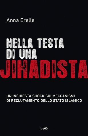 Nella testa di una Jihadista: Un'inchiesta shock sui meccanismi di reclutamento dello Stato islamico