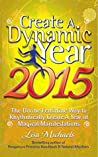 Create a Dynamic Year 2015: The Divine Feminine Way to Rhythmically Create a Year of of Magical Manifestations