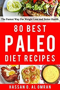 80 Best Paleo Diet Recipes - The Fastest Way For Weight Loss and Better Health