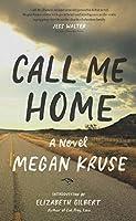 Call Me Home: A Novel