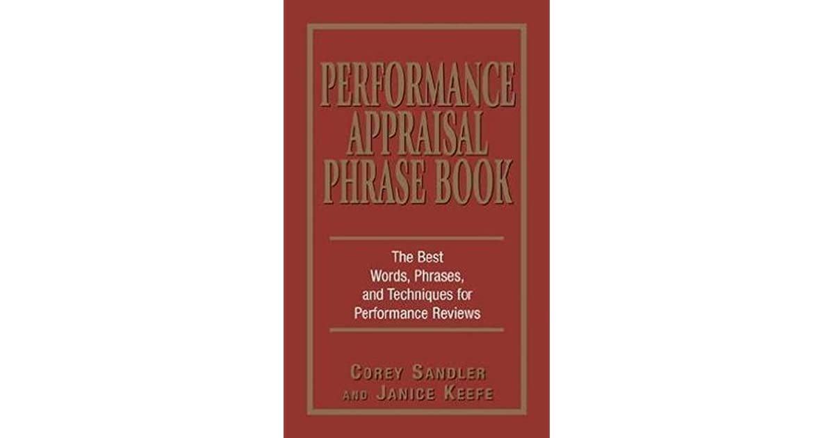 Performance Appraisal Phrase Book: The Best Words, Phrases, and ...
