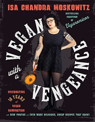 Vegan with a Vengeance, 10th Anniversary Edition by Isa Chandra Moskowitz