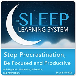Stop Procrastination, Be Focused and Productive with Hypnosis, Meditation, Relaxation, and Affirmations (The Sleep Learning System)