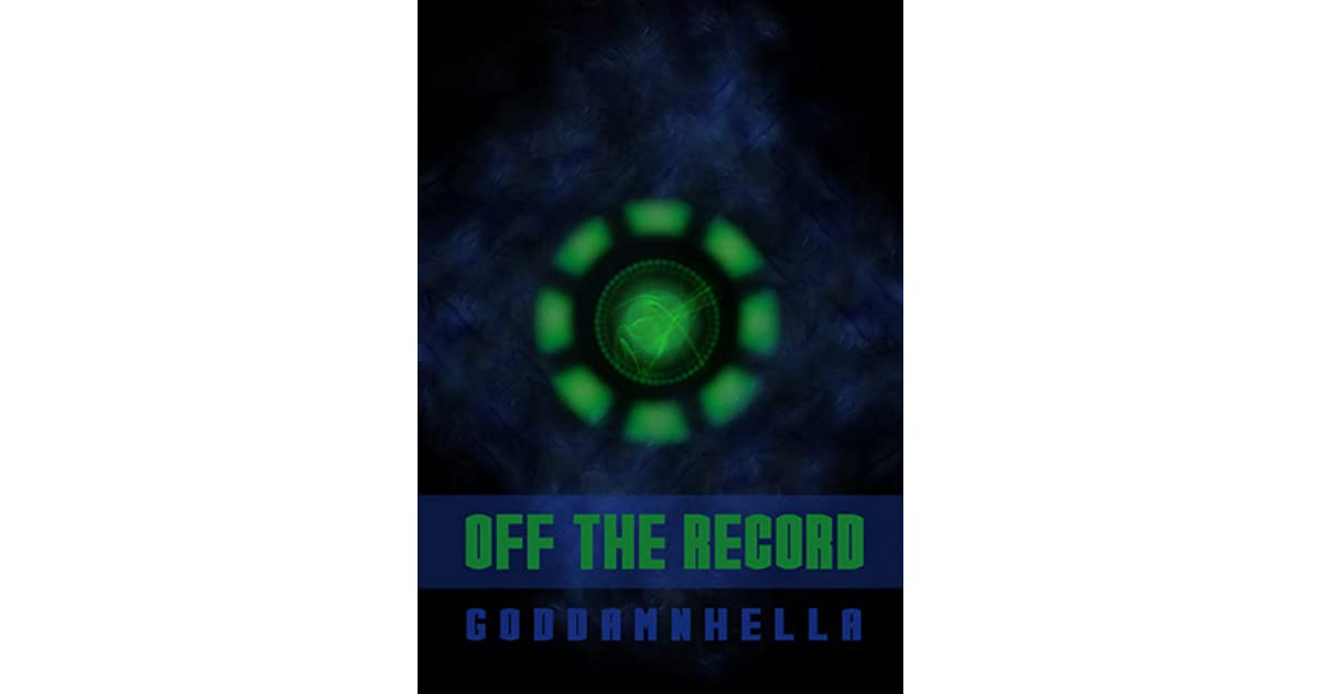 Off The Record By Goddamnhella