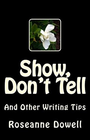 Show, Don't Tell: And Other Writing Tips