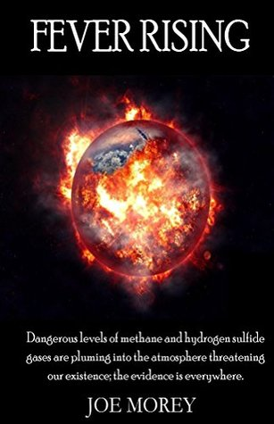 Fever Rising: Dangerous levels of methane and hydrogen sulfide gases are pluming into the atmosphere threatening our existence; the evidence is everywhere.