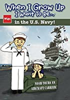 When I Grow Up I Want To Be...in the U.S. Navy!: Noah Tours an Aircraft Carrier! (When I Grow Up...)