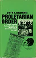 Proletarian Order: Antonio Gramsci, Factory Councils and the Origins of Italian Communism, 1911-1921