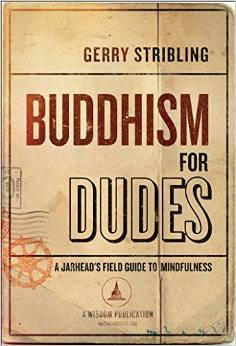 Buddhism for Dudes by Gerry  Stribling