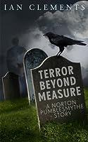 Terror Beyond Measure: A Norton Pumblesmythe Short Story