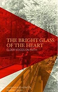 The Bright Glass of the Heart: Elder Voices on Faith