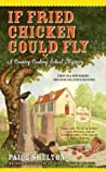 If Fried Chicken Could Fly (Gram's Country Cooking School Mystery, #1)