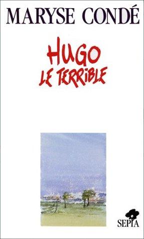 Hugo Le Terrible by Maryse Condé