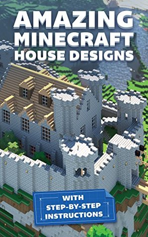 Amazing Minecraft House Designs With Step By Step Instructions By Innovate Media