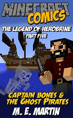 Minecraft: The Legend of Herobrine: Captain Bones and the Ghost Pirates (Minecraft Herobrine Comics Book 5)