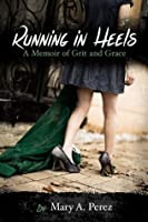 Running in Heels: A Memoir of Grit and Grace