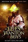 As Flies to Wanton Boys (Immortal Treachery, #2)